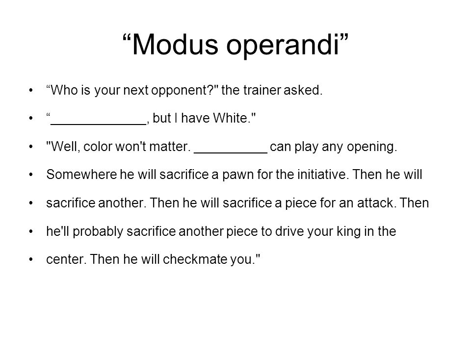 Modus operandi Who is your next opponent the trainer asked.