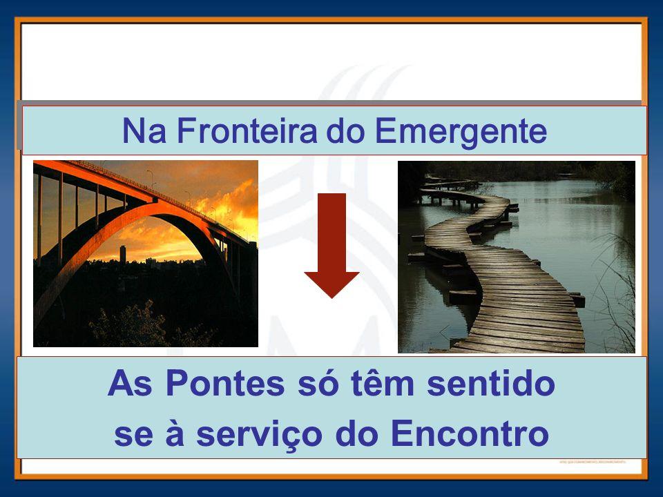As Pontes só têm sentido se à serviço do Encontro