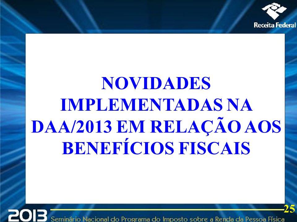 NOVIDADES IMPLEMENTADAS NA DAA/2013 EM RELAÇÃO AOS BENEFÍCIOS FISCAIS