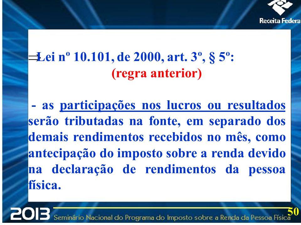 2013 Lei nº 10.101, de 2000, art. 3º, § 5º: (regra anterior)