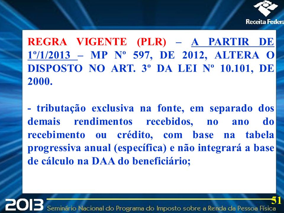REGRA VIGENTE (PLR) – A PARTIR DE 1º/1/2013 – MP Nº 597, DE 2012, ALTERA O DISPOSTO NO ART. 3º DA LEI Nº 10.101, DE 2000.