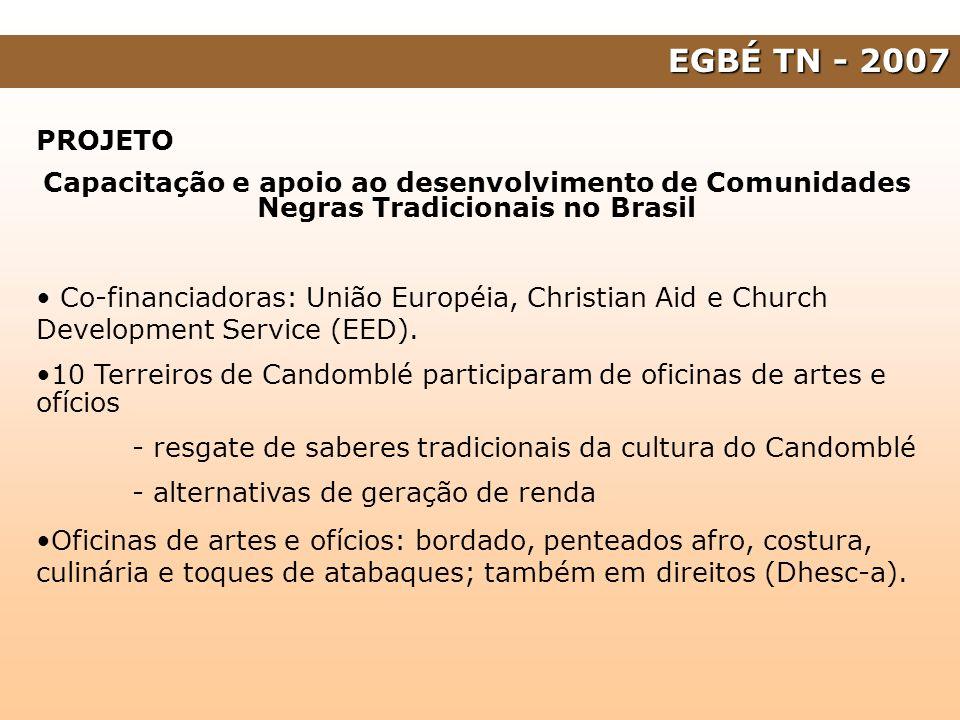 EGBÉ TN - 2007 PROJETO. Capacitação e apoio ao desenvolvimento de Comunidades Negras Tradicionais no Brasil.