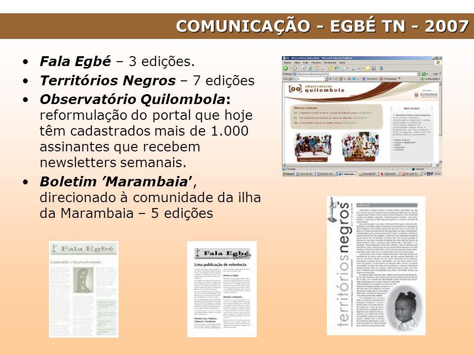 COMUNICAÇÃO - EGBÉ TN - 2007 Fala Egbé – 3 edições.