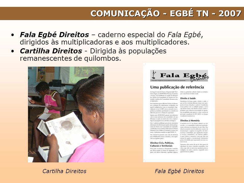COMUNICAÇÃO - EGBÉ TN - 2007 Fala Egbé Direitos – caderno especial do Fala Egbé, dirigidos às multiplicadoras e aos multiplicadores.