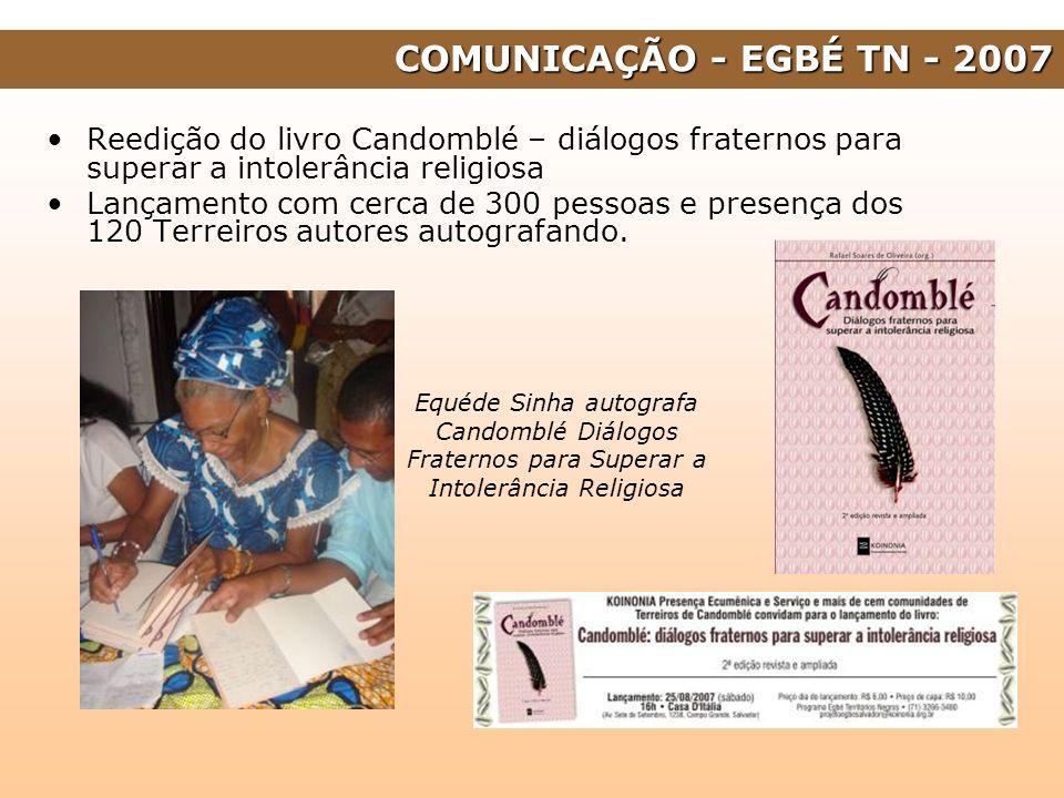 COMUNICAÇÃO - EGBÉ TN - 2007 Reedição do livro Candomblé – diálogos fraternos para superar a intolerância religiosa.