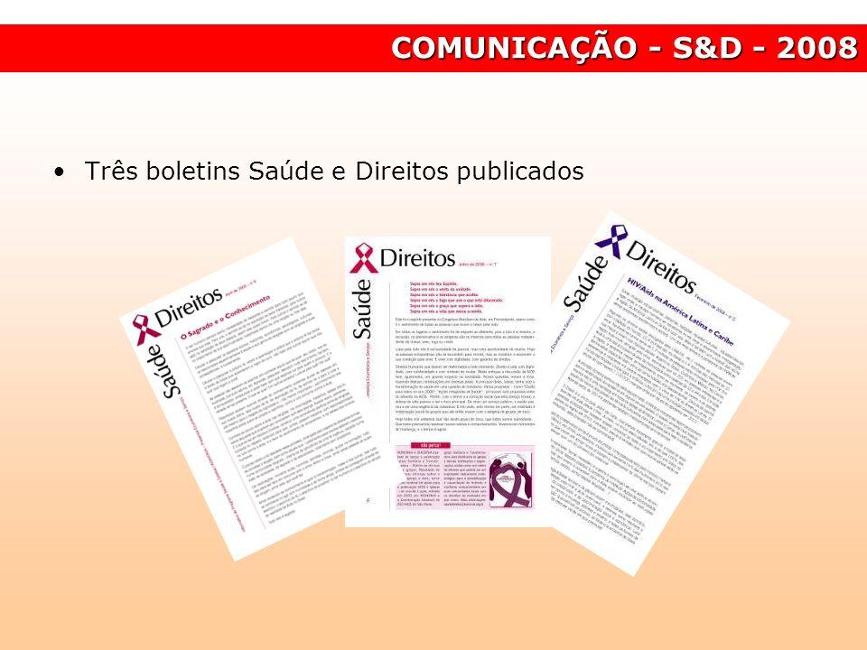 COMUNICAÇÃO - S&D - 2008 Três boletins Saúde e Direitos publicados