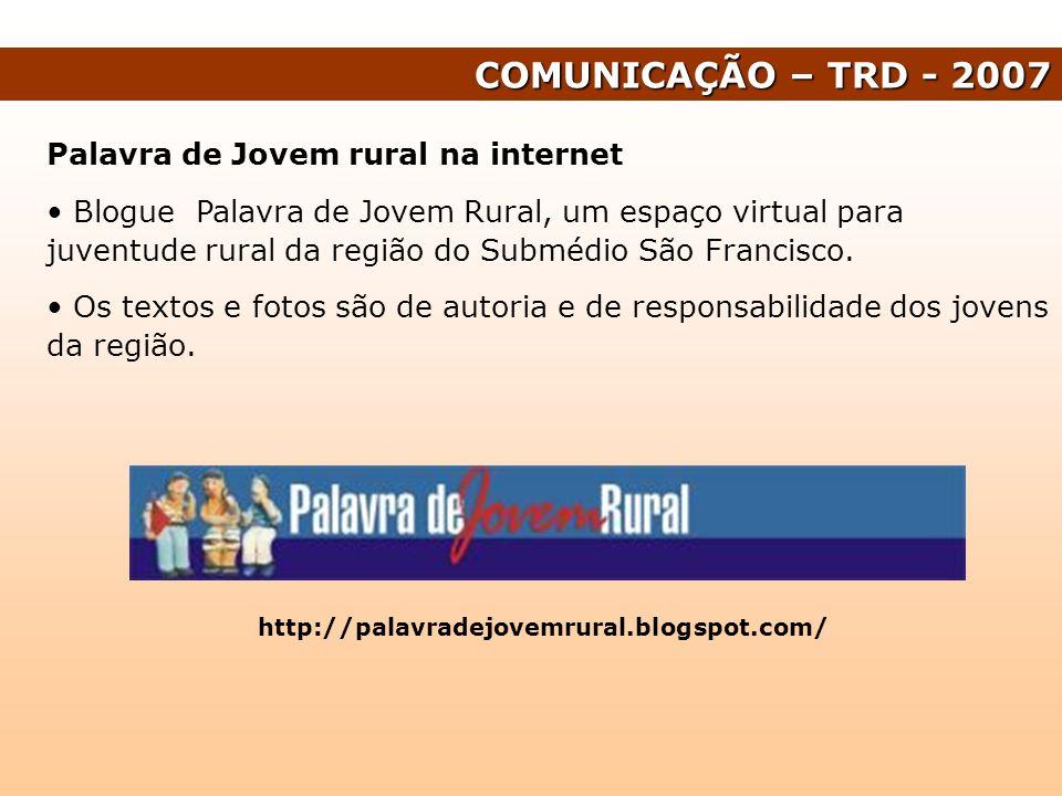 COMUNICAÇÃO – TRD - 2007 Palavra de Jovem rural na internet