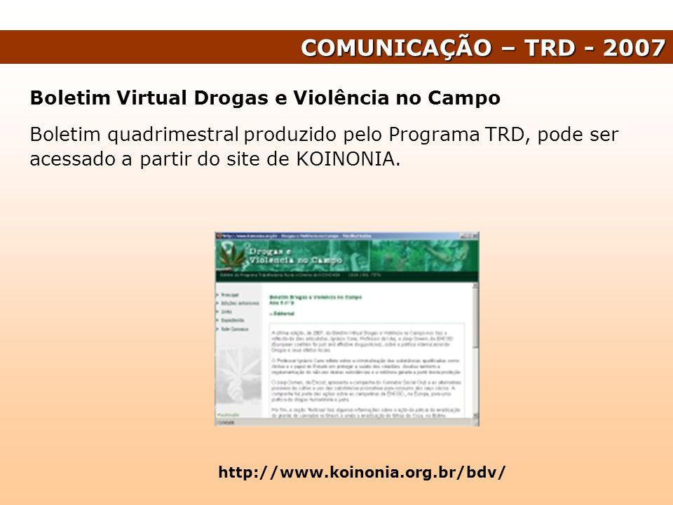 COMUNICAÇÃO – TRD - 2007 Boletim Virtual Drogas e Violência no Campo