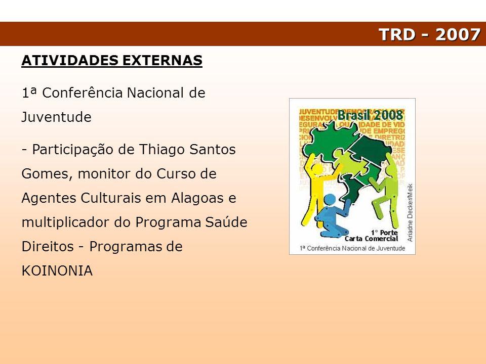 TRD - 2007 ATIVIDADES EXTERNAS 1ª Conferência Nacional de Juventude