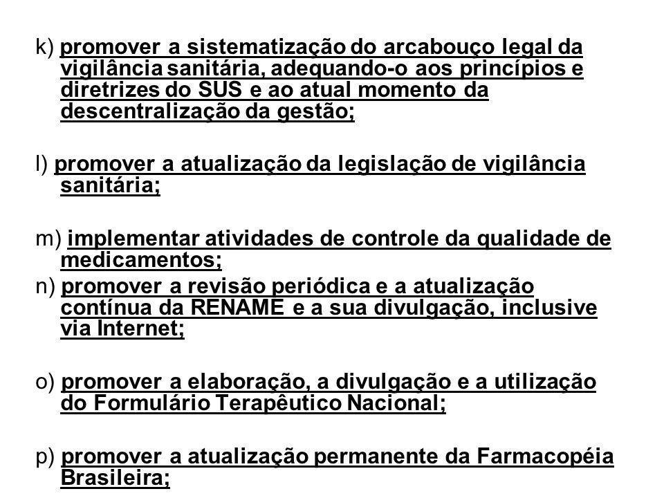 k) promover a sistematização do arcabouço legal da vigilância sanitária, adequando-o aos princípios e diretrizes do SUS e ao atual momento da descentralização da gestão;