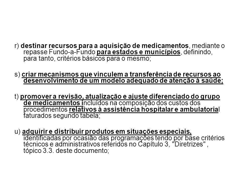 r) destinar recursos para a aquisição de medicamentos, mediante o repasse Fundo-a-Fundo para estados e municípios, definindo, para tanto, critérios básicos para o mesmo;