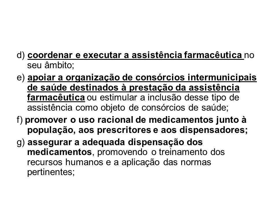 d) coordenar e executar a assistência farmacêutica no seu âmbito;