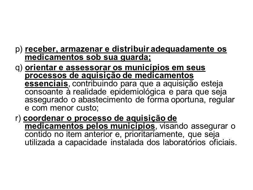 p) receber, armazenar e distribuir adequadamente os medicamentos sob sua guarda;