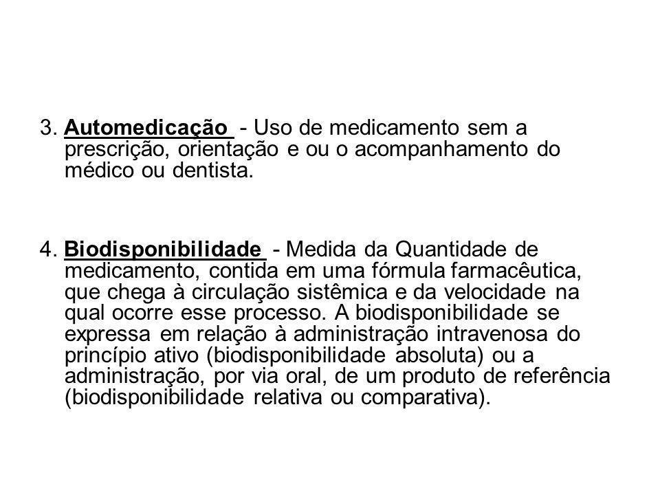 3. Automedicação - Uso de medicamento sem a prescrição, orientação e ou o acompanhamento do médico ou dentista.