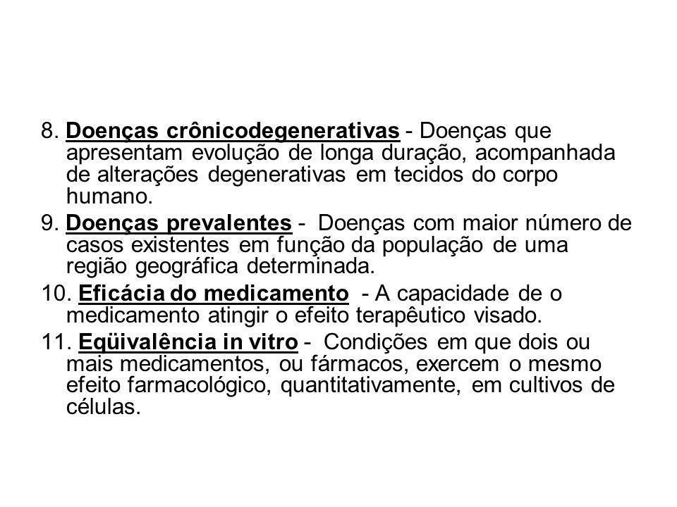 8. Doenças crônicodegenerativas - Doenças que apresentam evolução de longa duração, acompanhada de alterações degenerativas em tecidos do corpo humano.