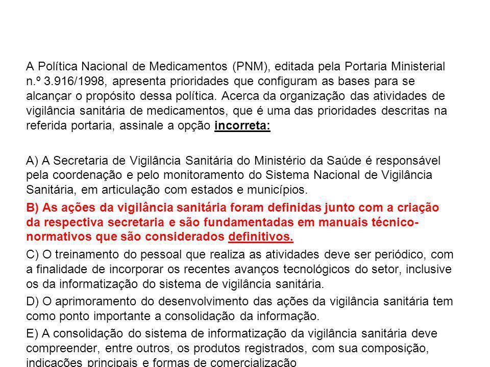 A Política Nacional de Medicamentos (PNM), editada pela Portaria Ministerial n.º 3.916/1998, apresenta prioridades que configuram as bases para se alcançar o propósito dessa política.