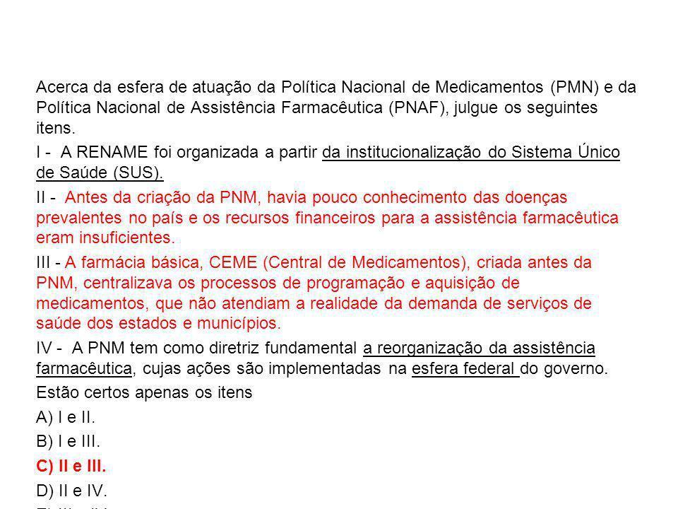 Acerca da esfera de atuação da Política Nacional de Medicamentos (PMN) e da Política Nacional de Assistência Farmacêutica (PNAF), julgue os seguintes itens.