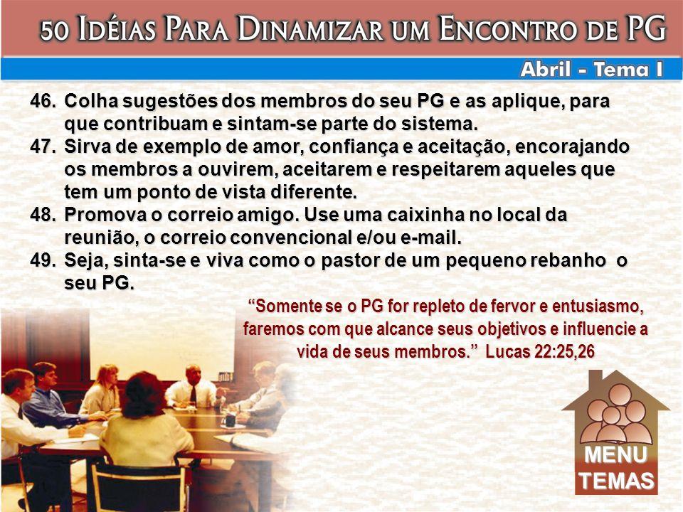 Colha sugestões dos membros do seu PG e as aplique, para que contribuam e sintam-se parte do sistema.