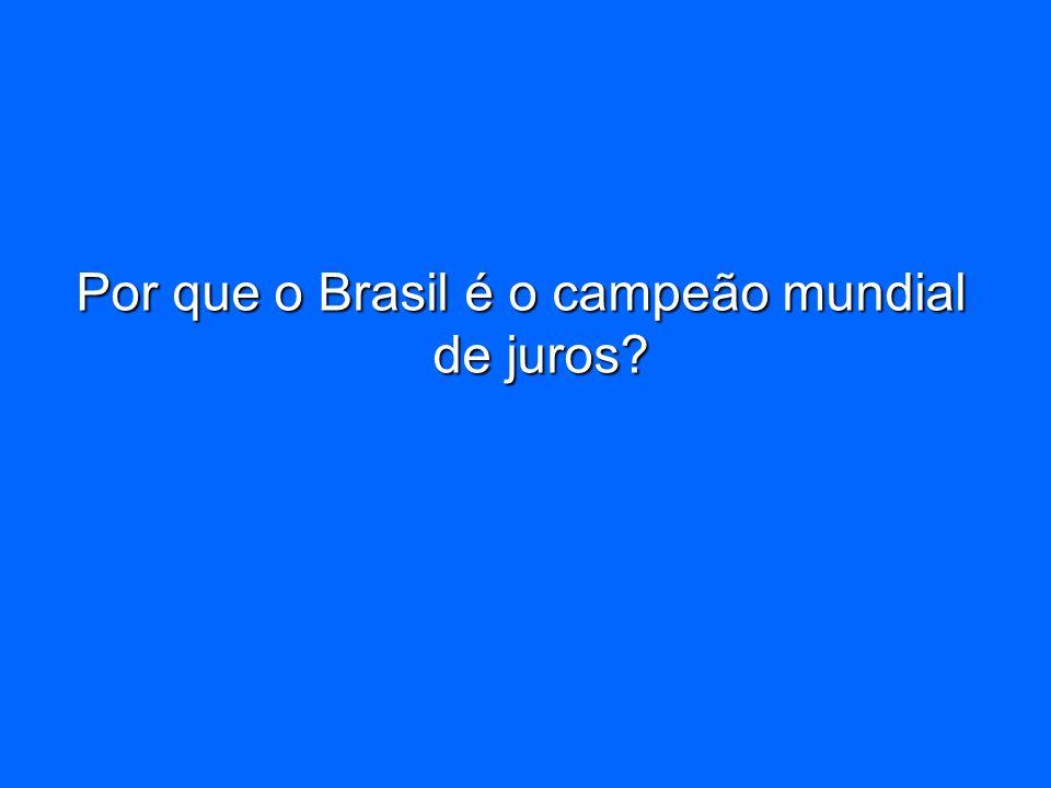 Por que o Brasil é o campeão mundial de juros