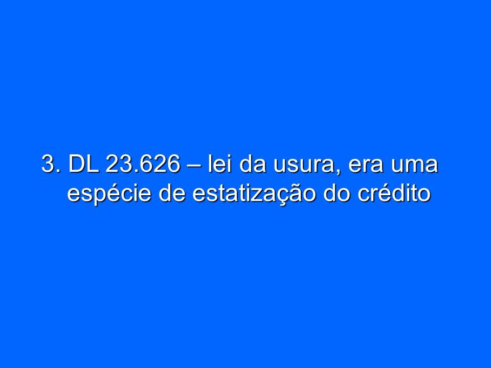 3. DL 23.626 – lei da usura, era uma espécie de estatização do crédito