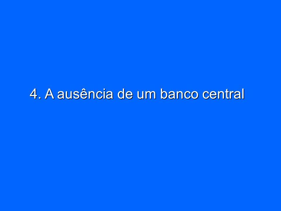 4. A ausência de um banco central