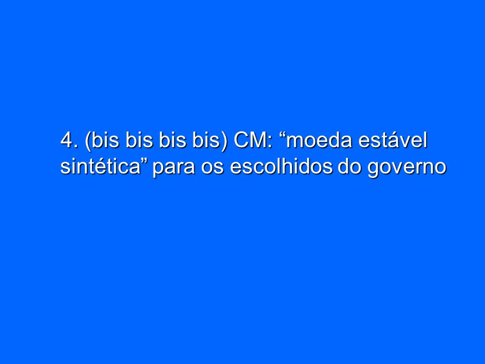 4. (bis bis bis bis) CM: moeda estável sintética para os escolhidos do governo