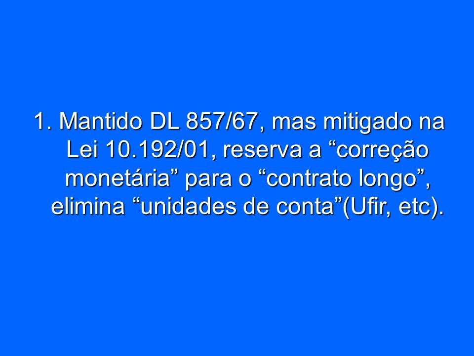 1. Mantido DL 857/67, mas mitigado na Lei 10