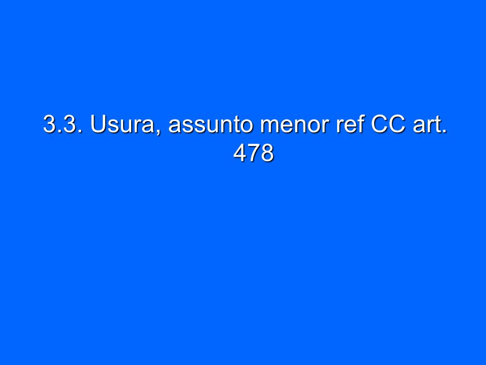 3.3. Usura, assunto menor ref CC art. 478