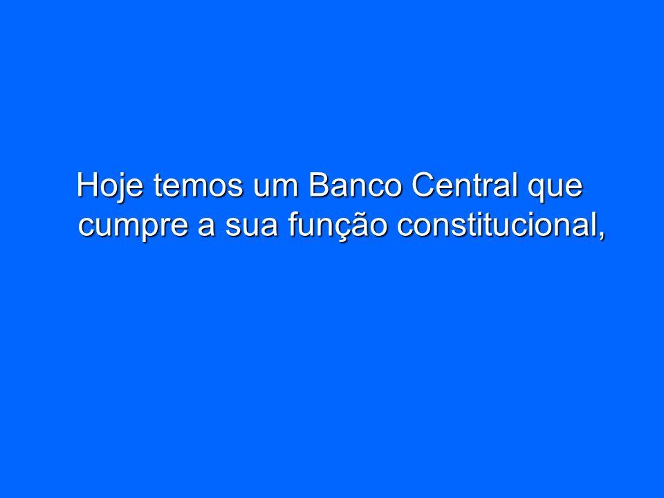 Hoje temos um Banco Central que cumpre a sua função constitucional,