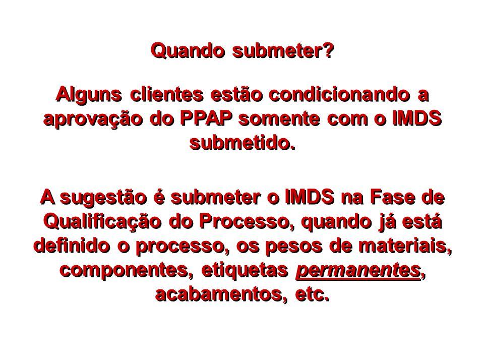 Quando submeter Alguns clientes estão condicionando a aprovação do PPAP somente com o IMDS submetido.