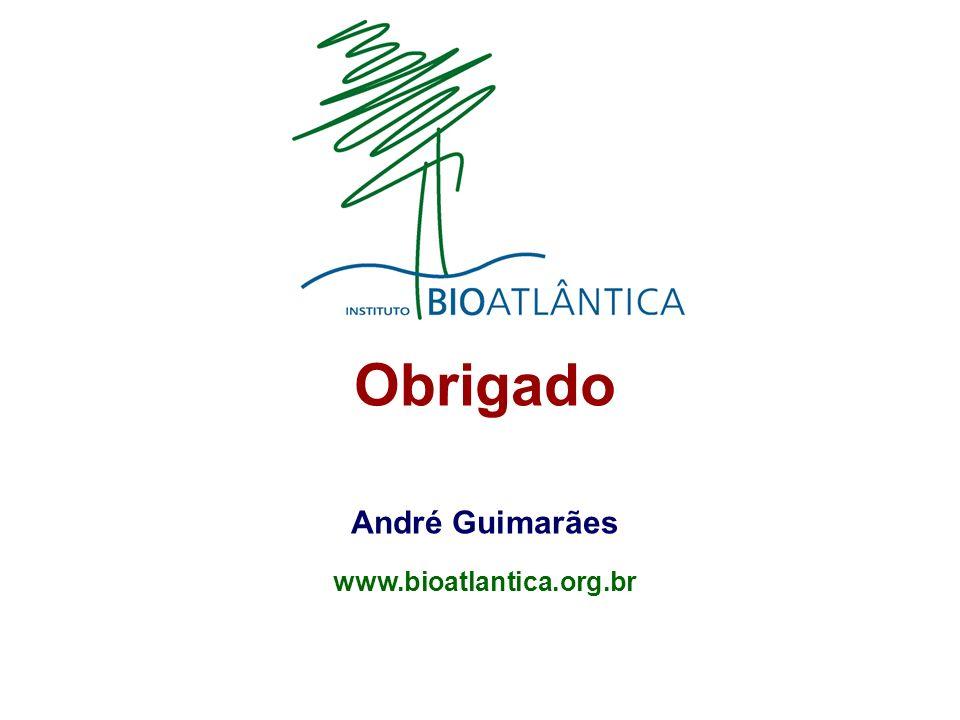 Obrigado André Guimarães www.bioatlantica.org.br