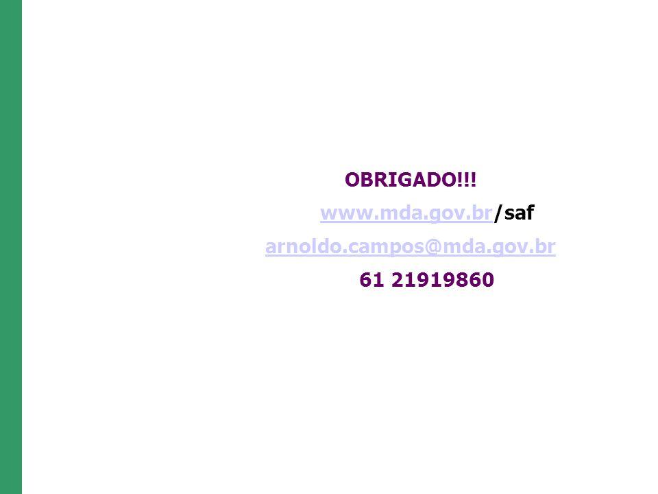 OBRIGADO!!! www.mda.gov.br/saf arnoldo.campos@mda.gov.br 61 21919860