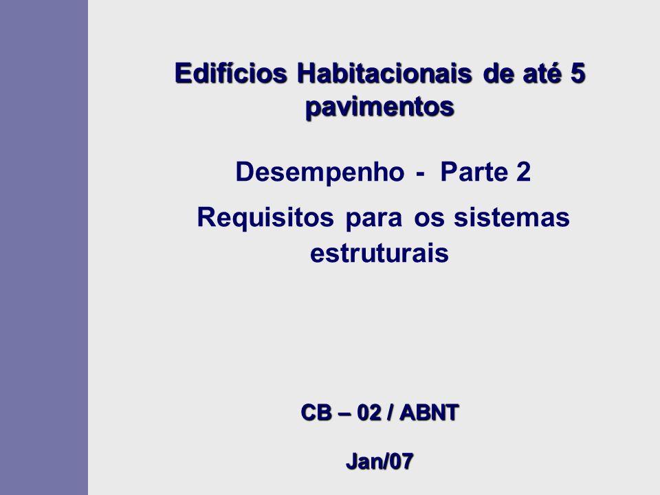 Edifícios Habitacionais de até 5 pavimentos Desempenho - Parte 2 Requisitos para os sistemas estruturais CB – 02 / ABNT Jan/07