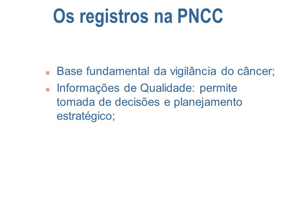 Os registros na PNCC Base fundamental da vigilância do câncer;