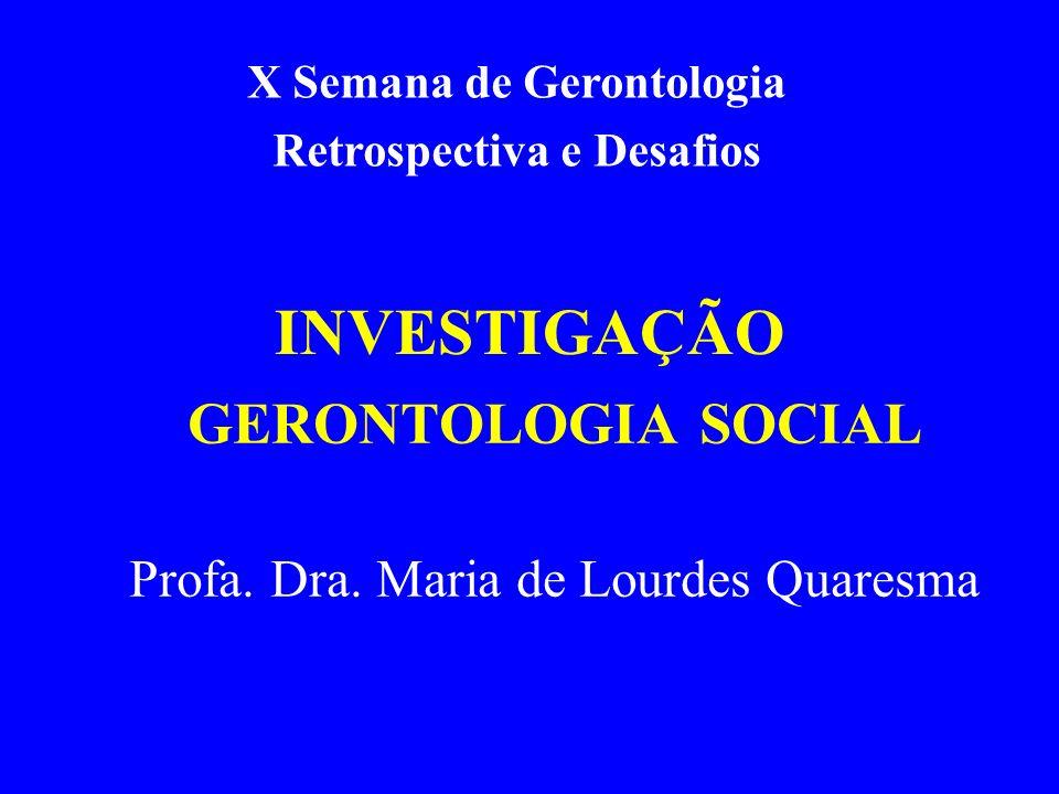 GERONTOLOGIA SOCIAL Profa. Dra. Maria de Lourdes Quaresma