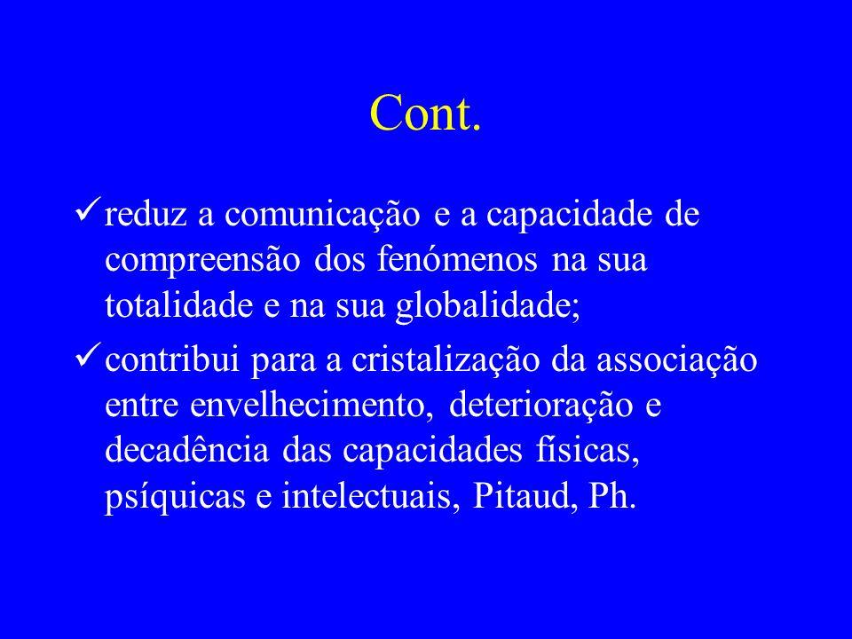 Cont. reduz a comunicação e a capacidade de compreensão dos fenómenos na sua totalidade e na sua globalidade;