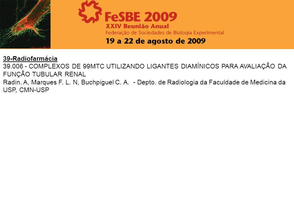 39-Radiofarmácia39.006 - COMPLEXOS DE 99MTC UTILIZANDO LIGANTES DIAMÍNICOS PARA AVALIAÇÃO DA FUNÇÃO TUBULAR RENAL.