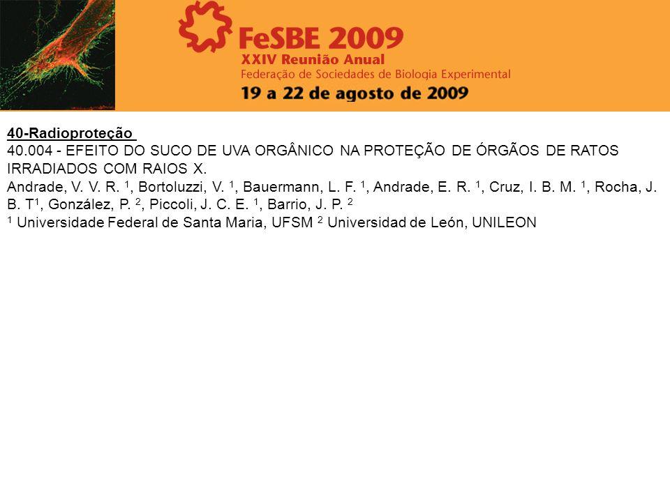 40-Radioproteção 40.004 - EFEITO DO SUCO DE UVA ORGÂNICO NA PROTEÇÃO DE ÓRGÃOS DE RATOS IRRADIADOS COM RAIOS X.