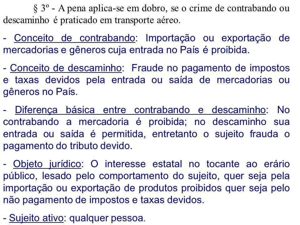 § 3º - A pena aplica-se em dobro, se o crime de contrabando ou descaminho é praticado em transporte aéreo.