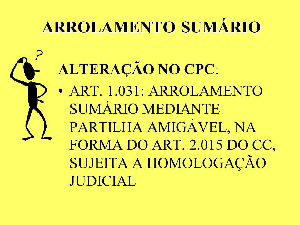 ARROLAMENTO SUMÁRIO ALTERAÇÃO NO CPC: