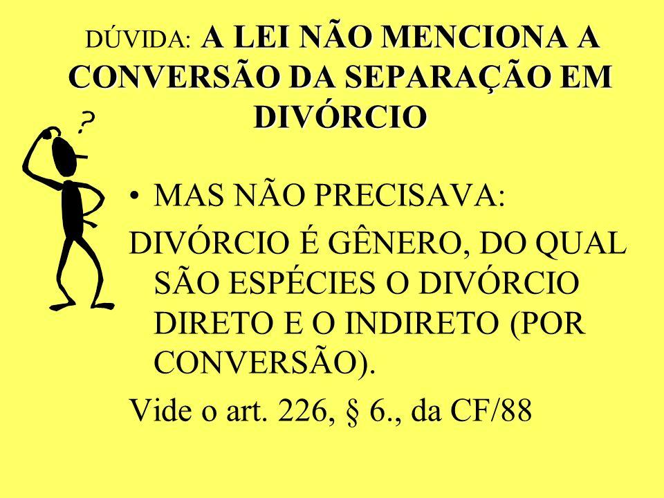 DÚVIDA: A LEI NÃO MENCIONA A CONVERSÃO DA SEPARAÇÃO EM DIVÓRCIO