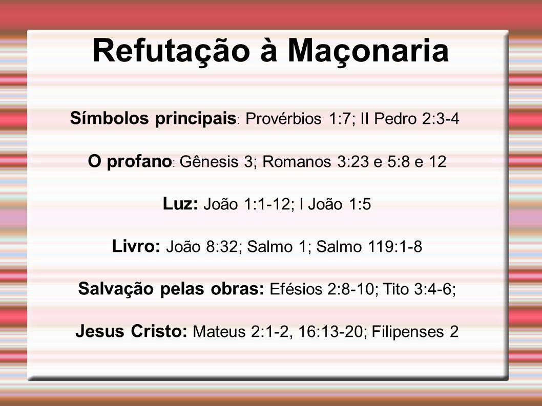 Refutação à Maçonaria Símbolos principais: Provérbios 1:7; II Pedro 2:3-4. O profano: Gênesis 3; Romanos 3:23 e 5:8 e 12.