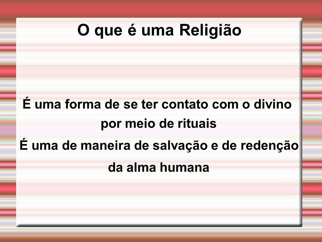 O que é uma Religião É uma forma de se ter contato com o divino