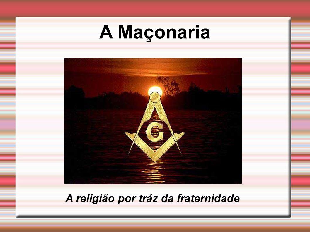 A Maçonaria A religião por tráz da fraternidade
