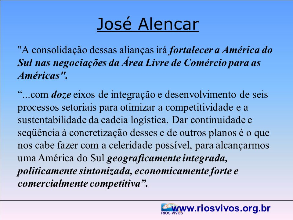 José Alencar A consolidação dessas alianças irá fortalecer a América do Sul nas negociações da Área Livre de Comércio para as Américas .