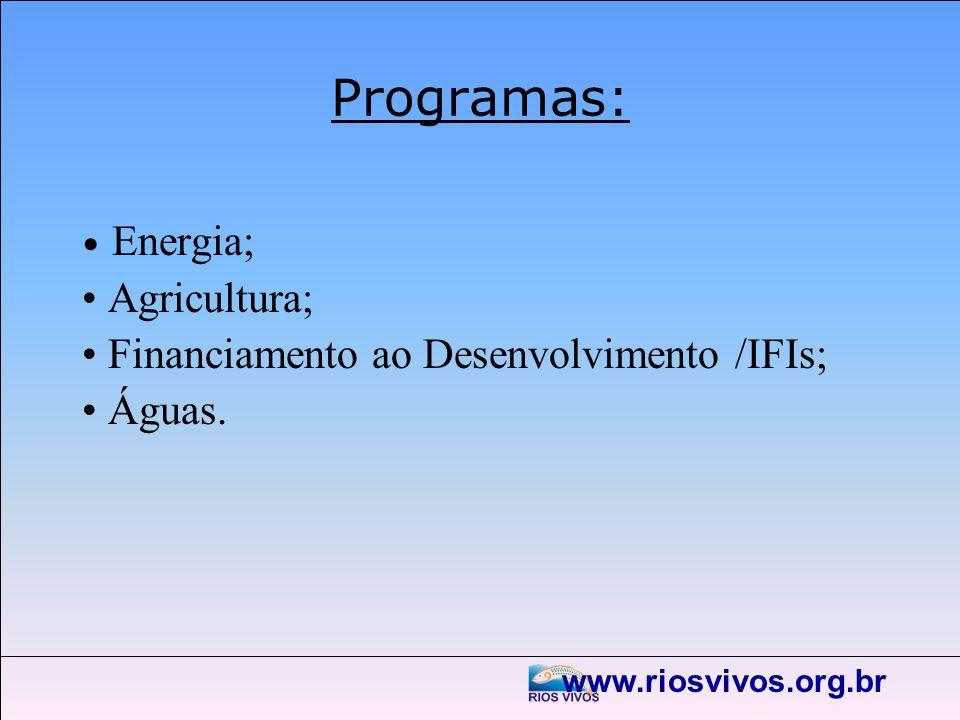Programas: • Agricultura; • Financiamento ao Desenvolvimento /IFIs;