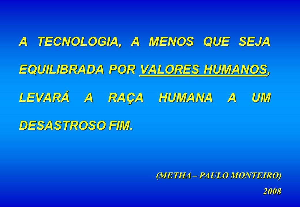 A TECNOLOGIA, A MENOS QUE SEJA EQUILIBRADA POR VALORES HUMANOS, LEVARÁ A RAÇA HUMANA A UM DESASTROSO FIM.