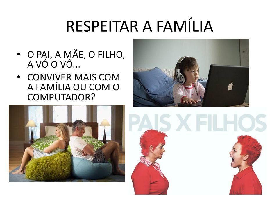 RESPEITAR A FAMÍLIA O PAI, A MÃE, O FILHO, A VÓ O VÔ...