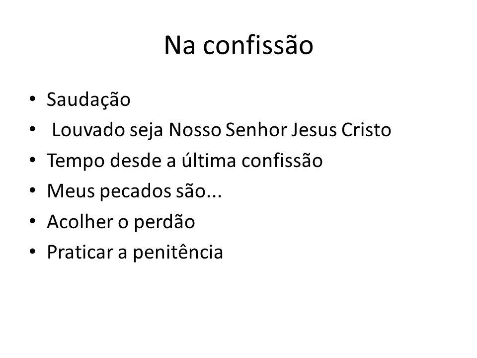 Na confissão Saudação Louvado seja Nosso Senhor Jesus Cristo