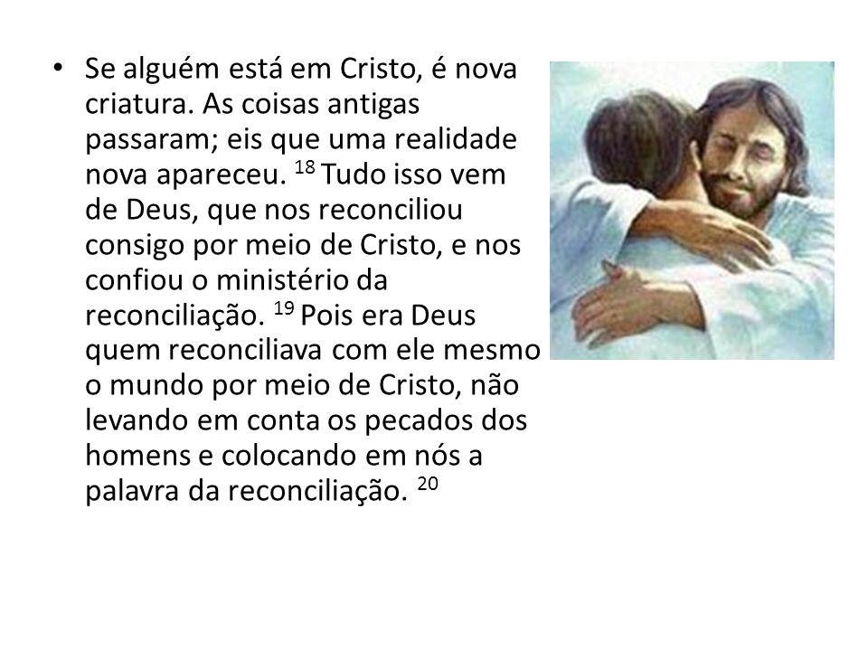 Se alguém está em Cristo, é nova criatura